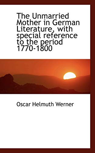 9781117304274: The Unmarried Mother in German Literature, with special reference to the period 1770-1800