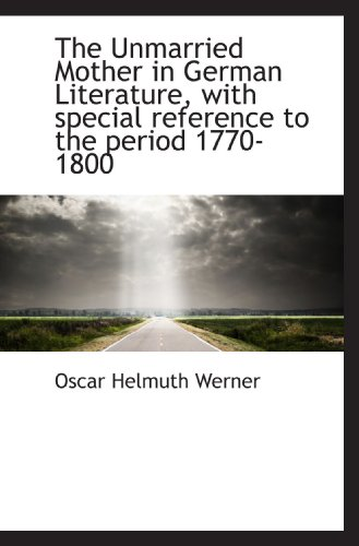 9781117304281: The Unmarried Mother in German Literature, with special reference to the period 1770-1800