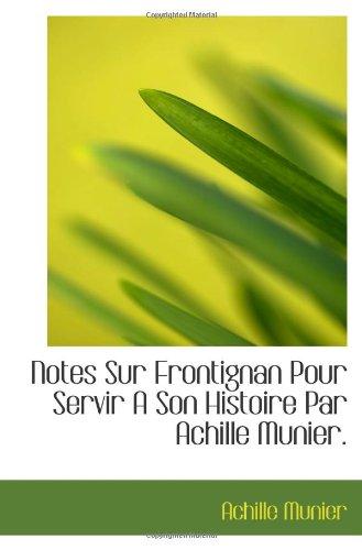 9781117315737: Notes Sur Frontignan Pour Servir A Son Histoire Par Achille Munier. (French Edition)