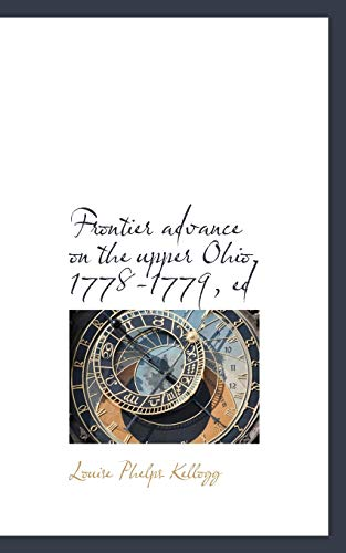 Frontier advance on the upper Ohio, 1778-1779, ed: Louise Phelps Kellogg