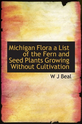 9781117327501: Michigan Flora a List of the Fern and Seed Plants Growing Without Cultivation