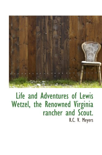 Life and Adventures of Lewis Wetzel, the: Meyers, R.C. V.