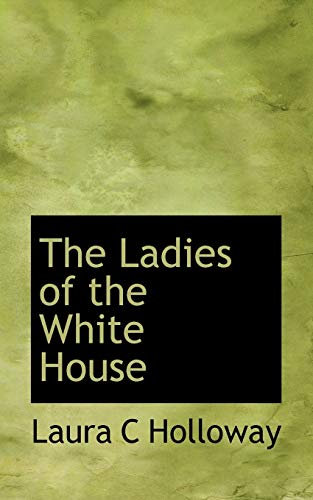 The Ladies of the White House by: Laura C. Holloway