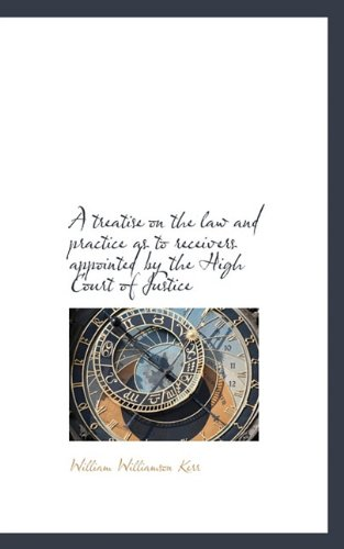 9781117335070: A treatise on the law and practice as to receivers appointed by the High Court of Justice