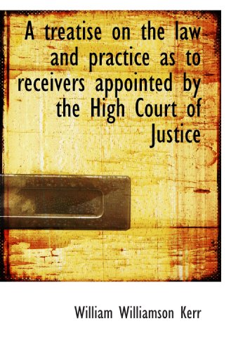 9781117335094: A treatise on the law and practice as to receivers appointed by the High Court of Justice