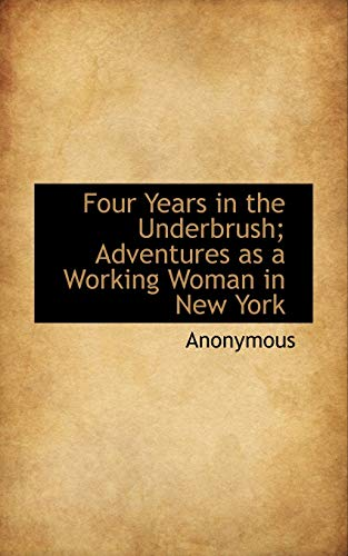9781117345123: Four Years in the Underbrush; Adventures as a Working Woman in New York