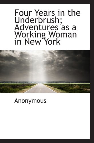9781117345130: Four Years in the Underbrush; Adventures as a Working Woman in New York