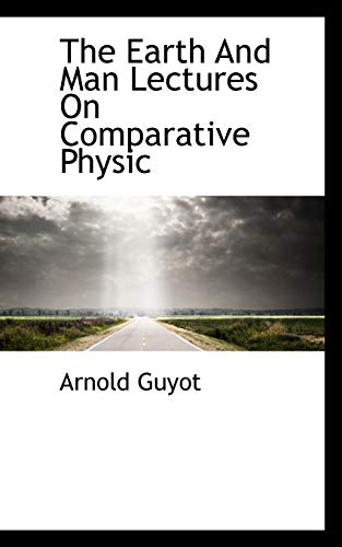 9781117350011: The Earth And Man Lectures On Comparative Physic