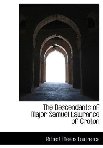 9781117353692: The Descendants of Major Samuel Lawrence of Groton