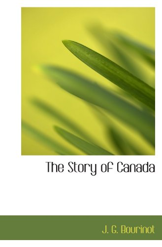 The Story of Canada: J. G. Bourinot
