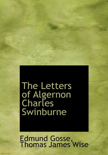 The Letters of Algernon Charles Swinburne (1117377024) by Edmund Gosse; Thomas James Wise