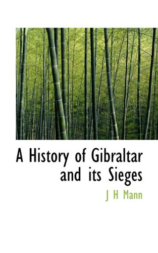 A History of Gibraltar and its Sieges: Mann, J H