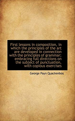 9781117379227: First lessons in composition, in which the principles of the art are developed in connection with th