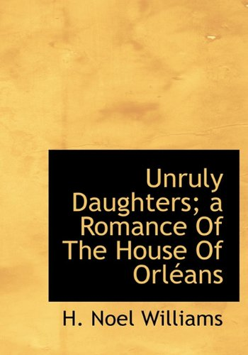 9781117383279: Unruly Daughters; a Romance Of The House Of Orléans