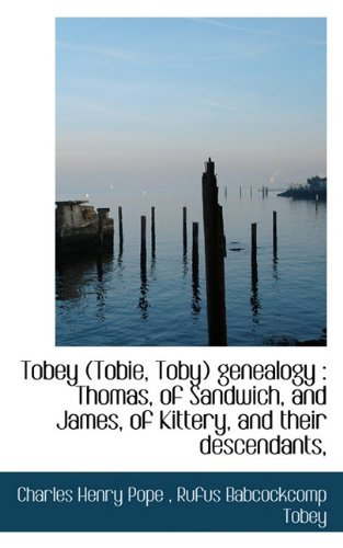 9781117384108: Tobey (Tobie, Toby) genealogy: Thomas, of Sandwich, and James, of Kittery, and their descendants,