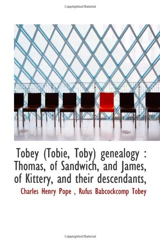 9781117384122: Tobey (Tobie, Toby) genealogy : Thomas, of Sandwich, and James, of Kittery, and their descendants,