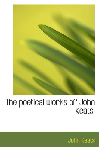 The poetical works of John Keats. (9781117388397) by Keats, John