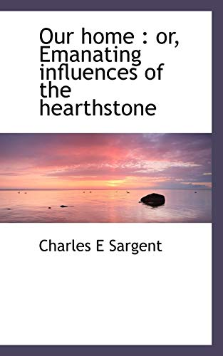 9781117389516: Our home: or, Emanating influences of the hearthstone