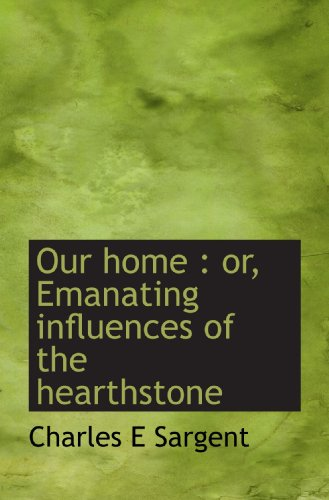 9781117389523: Our home : or, Emanating influences of the hearthstone