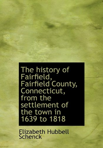 9781117394923: The history of Fairfield, Fairfield County, Connecticut, from the settlement of the town in 1639 to