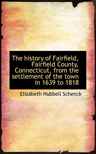 9781117394930: The history of Fairfield, Fairfield County, Connecticut, from the settlement of the town in 1639 to