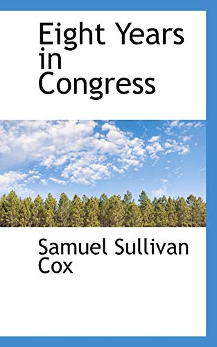 Eight Years in Congress: Cox, Samuel Sullivan