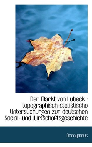 9781117405285: Der Markt Von Lubeck: Topographisch-Statistische Untersuchungen Zur Deutschen Social- Und Wirtschaf