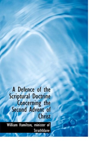 A Defence of the Scriptural Doctrine Concerning the Second Advent of Christ (1117405656) by William Hamilton; Minister Of Strathblane