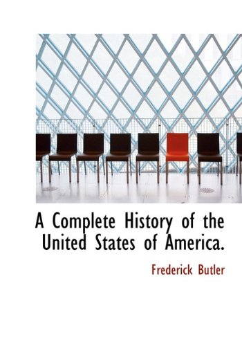 9781117408590: A Complete History of the United States of America.