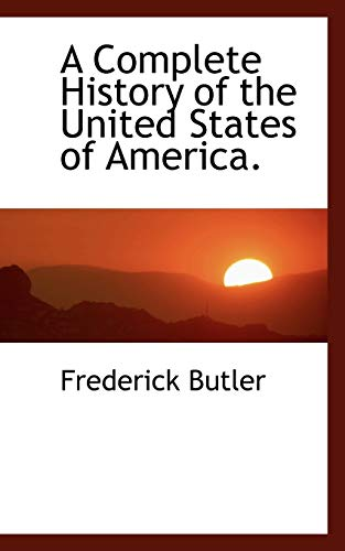 9781117408606: A Complete History of the United States of America.