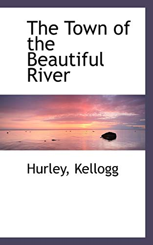 The Town of the Beautiful River (9781117421063) by Hurley; Kellogg
