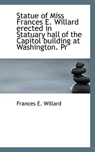 Statue of Miss Frances E. Willard Erected in Statuary Hall of the Capitol Building at Washington. PR (111742412X) by Frances Elizabeth Willard