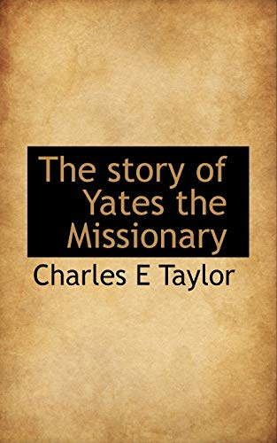 9781117432809: The story of Yates the Missionary