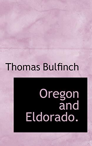 Oregon and Eldorado. (9781117442563) by Thomas Bulfinch