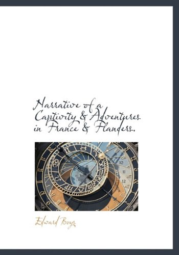 9781117445205: Narrative of a Captivity & Adventures in France & Flanders.