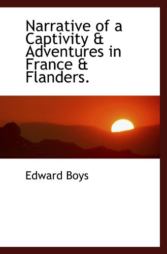 9781117445229: Narrative of a Captivity & Adventures in France & Flanders.