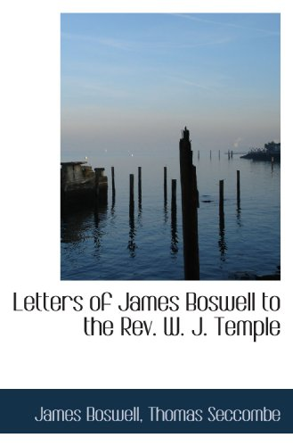 Letters of James Boswell to the Rev. W. J. Temple (9781117457628) by James Boswell; Thomas Seccombe
