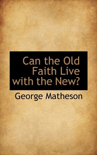 9781117468563: Can the Old Faith Live with the New?