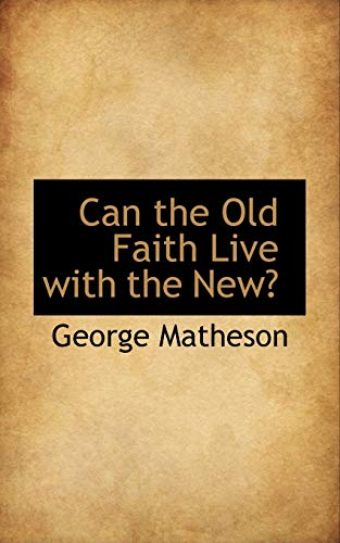 9781117468570: Can the Old Faith Live with the New?