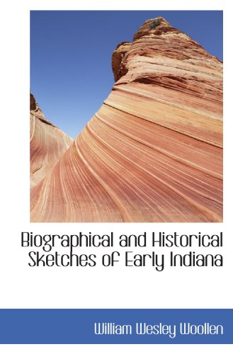 9781117469553: Biographical and Historical Sketches of Early Indiana