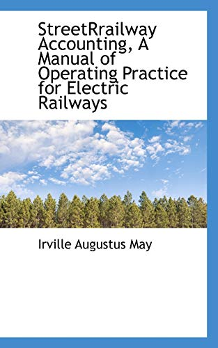 Streetrrailway Accounting, a Manual of Operating Practice: Irville Augustus May
