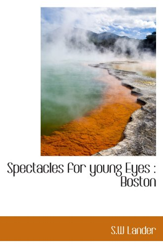 9781117475820: Spectacles for young Eyes : Boston