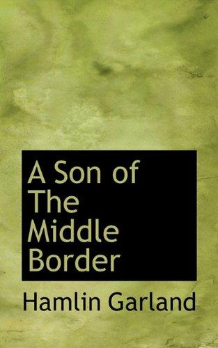 A Son of The Middle Border: Garland, Hamlin