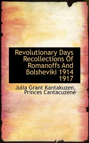 9781117480411: Revolutionary Days Recollections Of Romanoffs And Bolsheviki 1914 1917