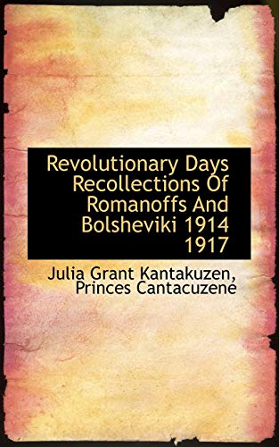 9781117480428: Revolutionary Days Recollections Of Romanoffs And Bolsheviki 1914 1917