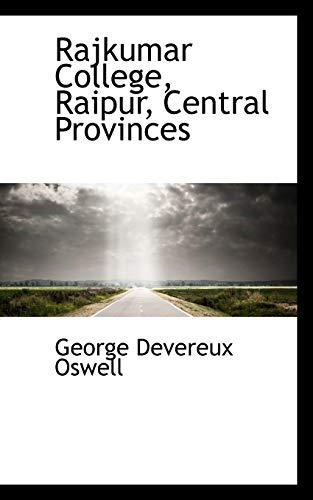 Rajkumar College, Raipur, Central Provinces (Paperback): George Devereux Oswell