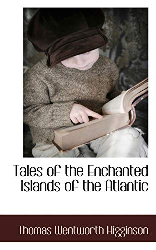 Tales of the Enchanted Islands of the Atlantic (9781117483979) by Thomas Wentworth Higginson