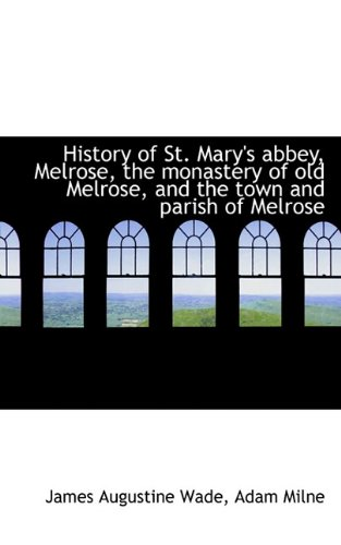 9781117484815: History of St. Mary's abbey, Melrose, the monastery of old Melrose, and the town and parish of Melro
