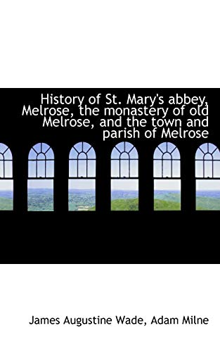 9781117484822: History of St. Mary's abbey, Melrose, the monastery of old Melrose, and the town and parish of Melro