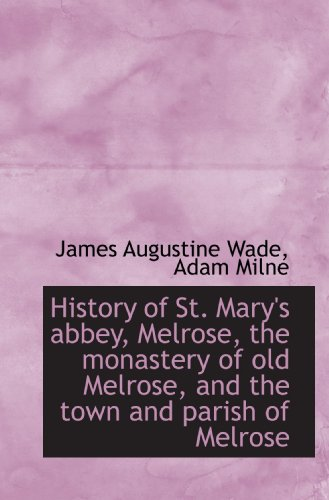 9781117484839: History of St. Mary's abbey, Melrose, the monastery of old Melrose, and the town and parish of Melro
